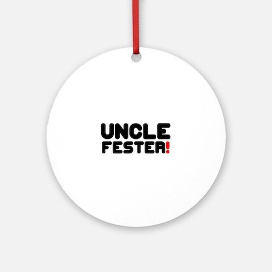 UNCLE FESTER! Round Ornament