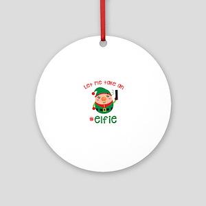 Let Me Take an #Elfie Round Ornament