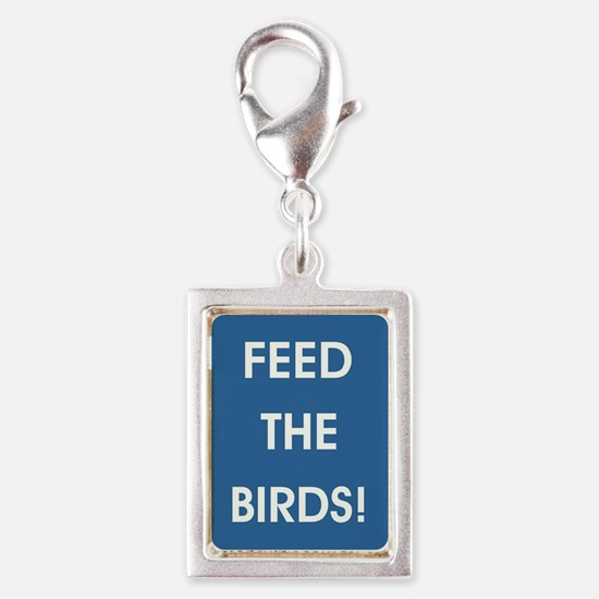 FEED THE BIRDS! Charms