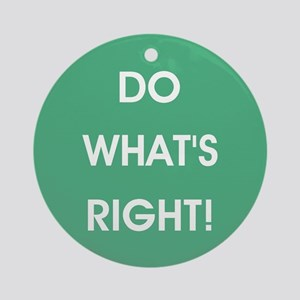 DO WHAT'S RIGHT! Round Ornament