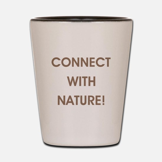 CONNECT WITH NATURE! Shot Glass
