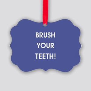 BRUSH YOUR TEETH! Ornament