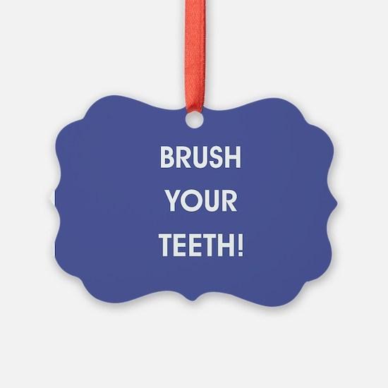 BRUSH YOUR TEETH! Ornament