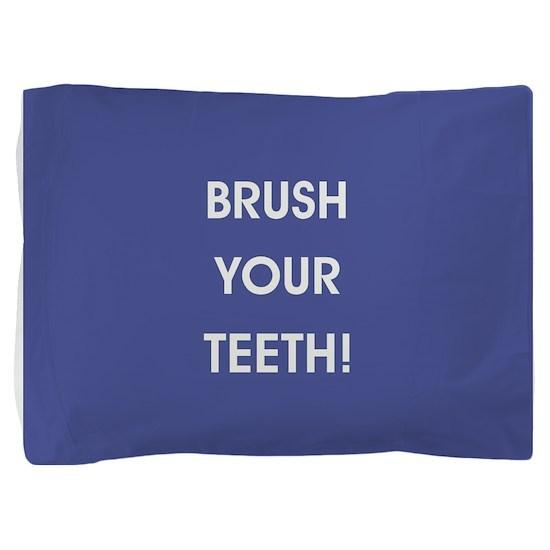 BRUSH YOUR TEETH! Pillow Sham