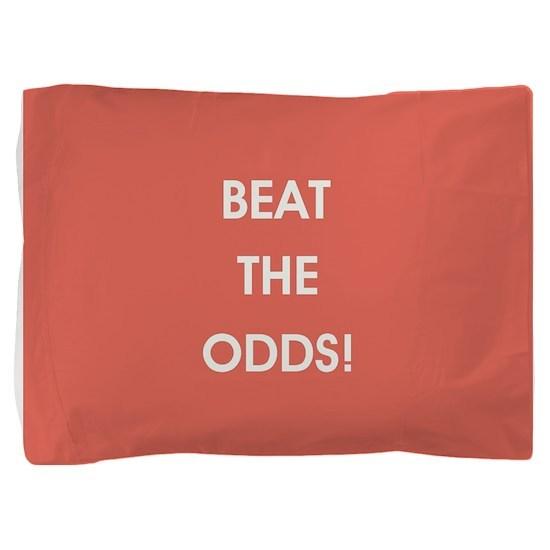 BEAT THE ODDS! Pillow Sham
