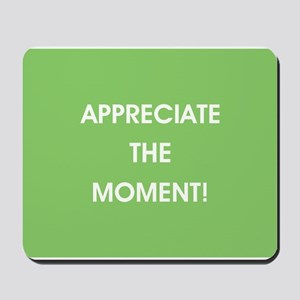 APPRECIATE THE MOMENT! Mousepad