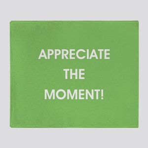 APPRECIATE THE MOMENT! Throw Blanket