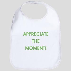 APPRECIATE THE MOMENT! Bib