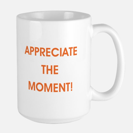 APPRECIATE THE MOMENT! Mugs