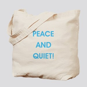 PEACE AND QUIET! Tote Bag