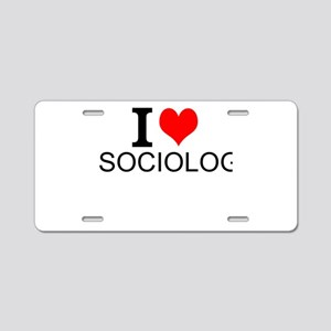 I Love Sociology Aluminum License Plate