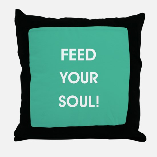 FEED YOUR SOUL! Throw Pillow