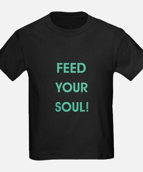 FEED YOUR SOUL! T-Shirt
