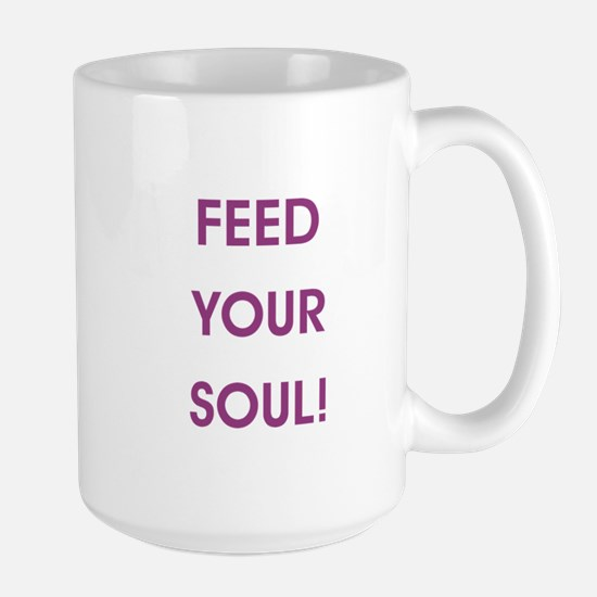 FEED YOUR SOUL! Mugs