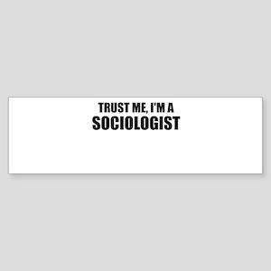 Trust Me, I'm A Sociologist Bumper Sticker