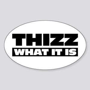 Thizz What It Is Oval Sticker