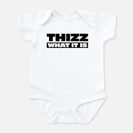Thizz What It Is Infant Bodysuit