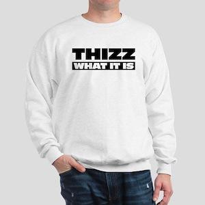 Thizz What It Is Sweatshirt