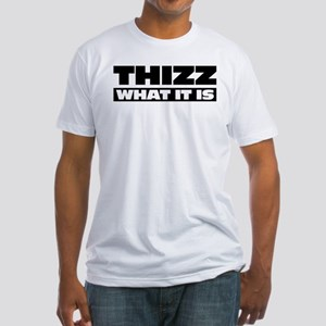 Thizz What It Is Fitted T-Shirt
