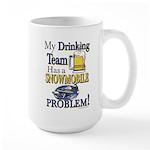 My Drinking Team has a Snowmobile Probl Large Mug