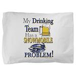 My Drinking Team has a Snowmobile Prob Pillow Sham