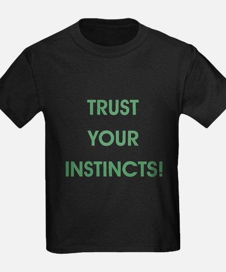 TRUST YOUR INSTINCTS! T-Shirt
