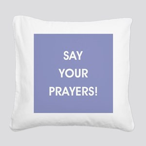 SAY YOUR PRAYERS! Square Canvas Pillow