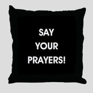 SAY YOUR PRAYERS! Throw Pillow