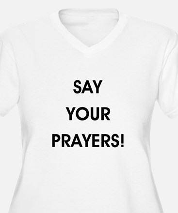 SAY YOUR PRAYERS! Plus Size T-Shirt