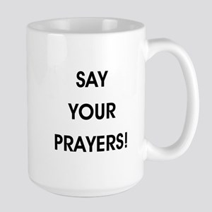 SAY YOUR PRAYERS! Mugs