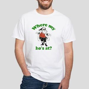 Where my ho's at? White T-Shirt
