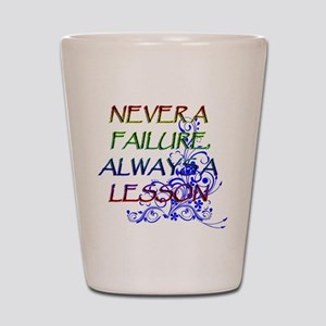 NEVER A FAILURE Shot Glass