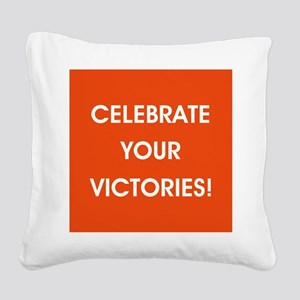 CELEBRATE YOUR VICTORIES! Square Canvas Pillow
