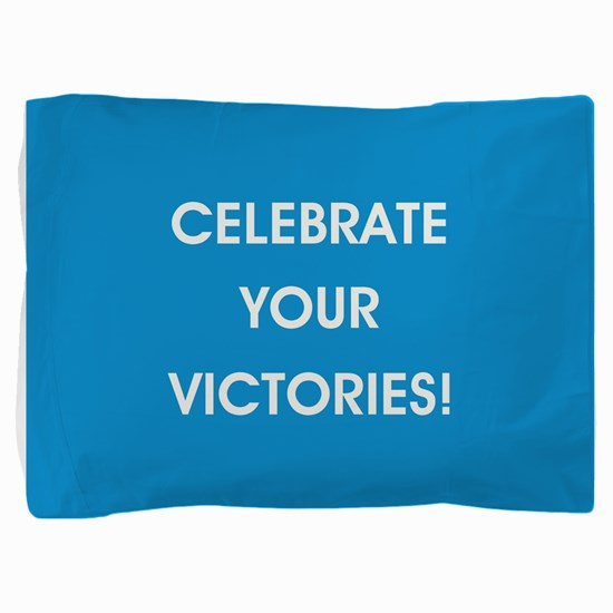 CELEBRATE YOUR VICTORIES! Pillow Sham