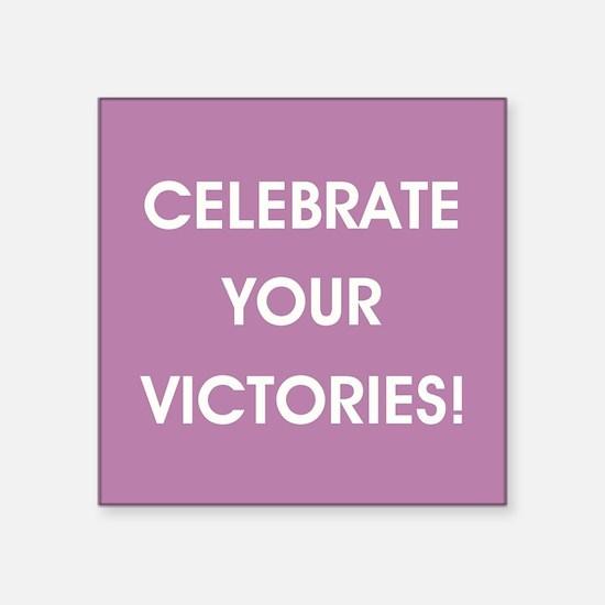 CELEBRATE YOUR VICTORIES! Sticker