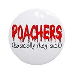 Poachers basically they suck Ornament (Round)