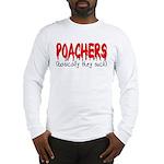 Poachers basically they suck Long Sleeve T-Shirt