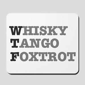 WTF - WHISKY,TANGO,FOXTROT Mousepad
