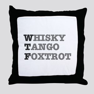 WTF - WHISKY,TANGO,FOXTROT Throw Pillow