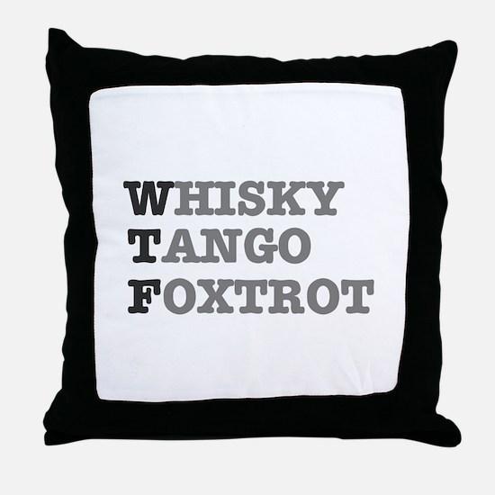 WTF - WHISKY,TANGO,FOXTROT Throw Pillow