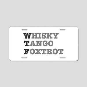 WTF - WHISKY,TANGO,FOXTROT Aluminum License Plate
