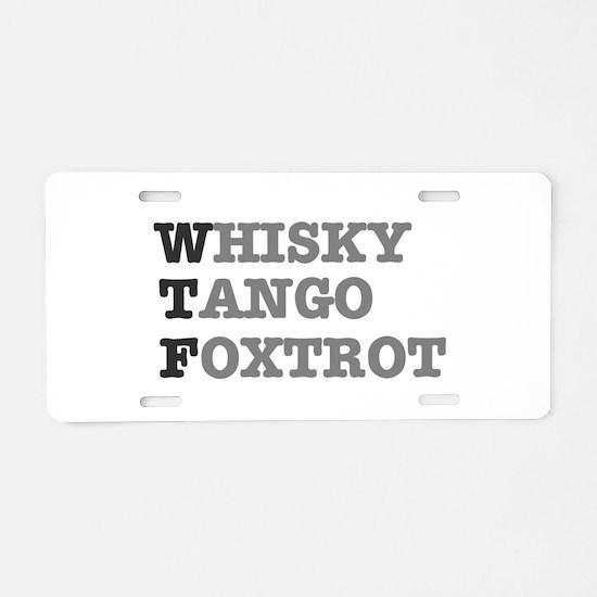 WTF - WHISKY,TANGO,FOXTROT Aluminum License Plate