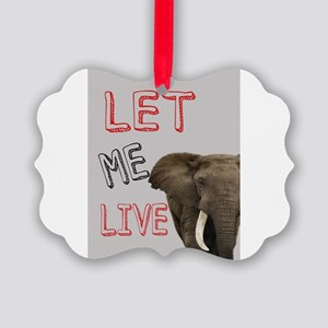 LET ME LIVE Picture Ornament