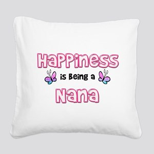 Happiness Is Being A Nana Square Canvas Pillow