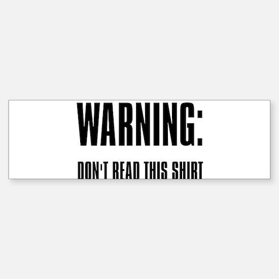 """Warning: Don't Read This Shi Bumper Bumper Bumper Sticker"