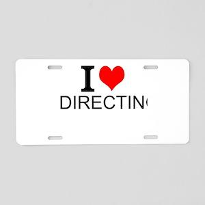 I Love Directing Aluminum License Plate