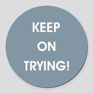 KEEP ON TRYING! Round Car Magnet