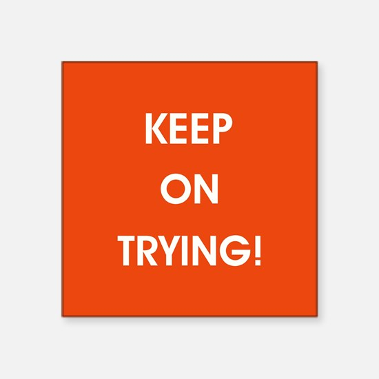 KEEP ON TRYING! Sticker