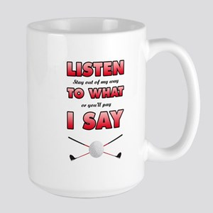 Listen to What I Say Large Mug