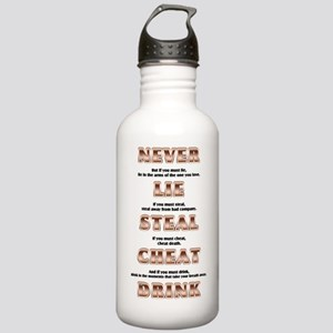 Never Lie Steal Cheat or Drink Water Bottle